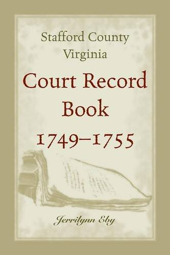 Compare Textbook Prices for Stafford County, Virginia, Court Record Book, 1749 - 1755  ISBN 9780788456893 by Eby, Jerrilynn