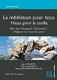 La médiation pour tous, mieux gérer le conflit - Pour qui ? Pourquoi ? Comment ? En Belgique et au-delà des frontières