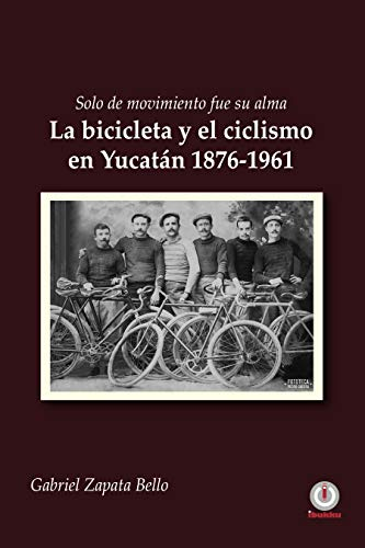 Solo de movimiento fue su alma: La bicicleta y el ciclismo en ...
