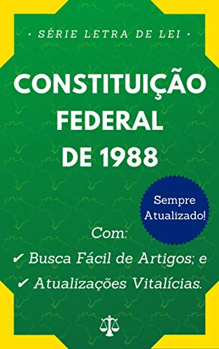 Constituição Federal de 1988: Com Busca Fácil de Artigos e Atualizações Vitalícias. (Letra de Lei)