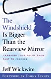 The Windshield Is Bigger Than the Rearview Mirror: Changing Your Focus from Past to Promis...