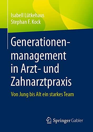 Generationenmanagement in Arzt- und Zahnarztpraxis: Von Jung bis Alt ein starkes Team (German Edition)