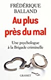 Au plus près du mal - Une psychologue à la Brigade criminelle