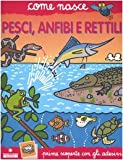 Pesci, anfibi e rettili. Con adesivi. Ediz. illustrata