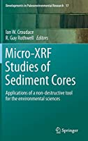 Micro-XRF Studies of Sediment Cores: Applications of a non-destructive tool for the environmental sciences (Developments in Paleoenvironmental Research, 17)