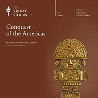 Conquest of the Americas                   By:                                                                                                                                 Marshall C. Eakin,                                                                                        The Great Courses                               Narrated by:                                                                                                                                 Marshall C. Eakin                      Length: 12 hrs and 7 mins     18 ratings     Overall 4.6
