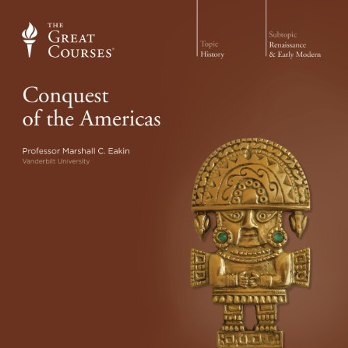Conquest of the Americas - Marshall C. Eakin, The Great Courses
