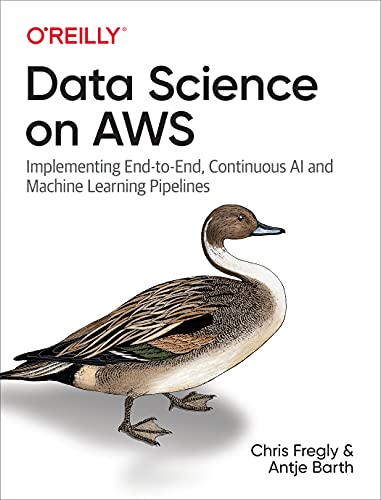 Compare Textbook Prices for Data Science on AWS: Implementing End-to-End, Continuous AI and Machine Learning Pipelines 1 Edition ISBN 9781492079392 by Fregly, Chris,Barth, Antje