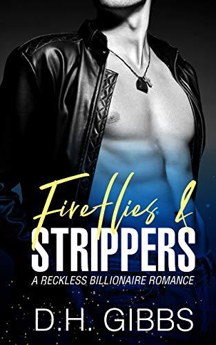 Fireflies & Strippers (A Reckless Billionaire Romance Book 1) by [D.H. Gibbs]