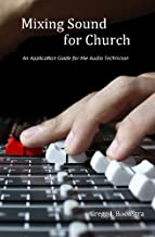 Mixing Sound for Church: An Application Guide for the Audio Technician