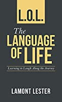 L.O.L. the Language of Life: Learning to Laugh Along the Journey