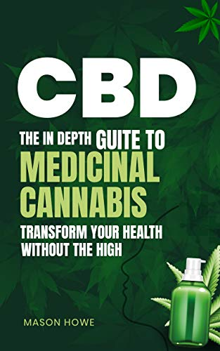 CBD: The In Depth Guide To Medicinal Cannabis Transform Your Health Without The High (English Edition)