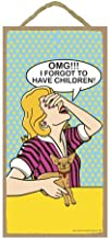 OMG!! I Forgot to Have Children! Wood Plaque Signs Craft Art for Home Decor 10x5 inch