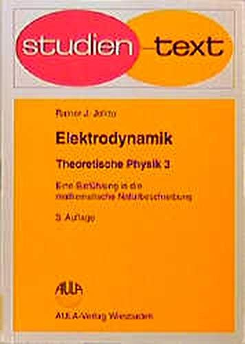 Elektrodynamik. Theoretische Physik - Eine Einführung in die mathematische Naturbeschreibung - Band 3. Studien-Text Physik
