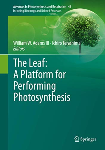 The Leaf: A Platform for Performing Photosynthesis (Advances in Photosynthesis and Respiration, 44, Band 44)