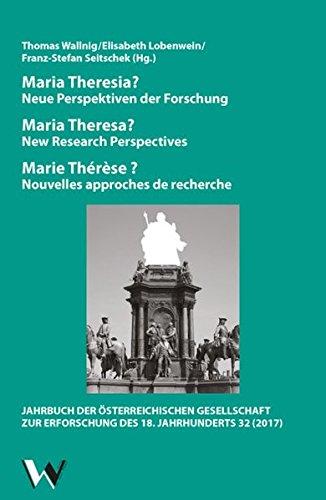 Maria Theresia? Neue Perspektiven der Forschung: Maria Theresa? New Research Perspectives / Marie Thérèse ? Nouvelles approches de recherche