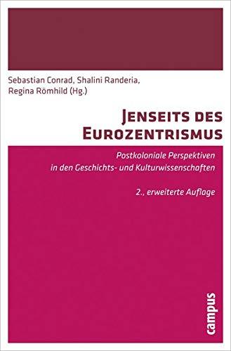 Jenseits des Eurozentrismus: Postkoloniale Perspektiven in den Geschichts- und Kulturwissenschaften. 2., erweiterte Auflage