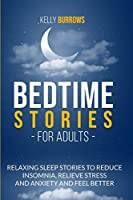Bedtime Stories for Adult: Relaxing Sleep Stories to Reduce Insomnia, Relieve Stress and Anxiety and Feel Better