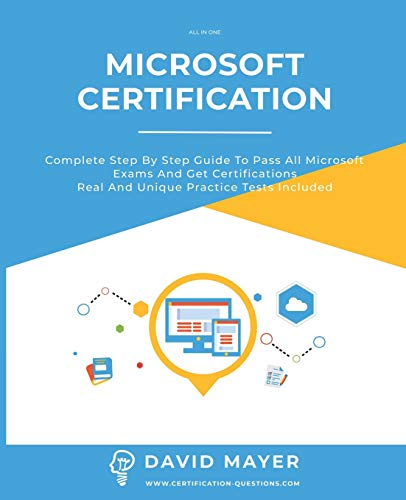 MICROSOFT CERTIFICATION: Complete step by step guide to pass all Microsoft Exams and get certifications. Real and unique practice tests included.