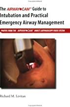 The Airway Cam Guide to Intubation and Practical Emergency Airway Management
