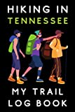 "Hiking In Tennessee My Trail Log Book: Hiking Journal - With Prompts To Record All Your Hikes And Adventures - 6"" x 9"" Travel Size - 120 Pages"