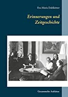 Erinnerungen und Zeitgeschichte: Gesammelte Aufsaetze zu Nationalsozialismus, Krieg und Nachkriegszeit