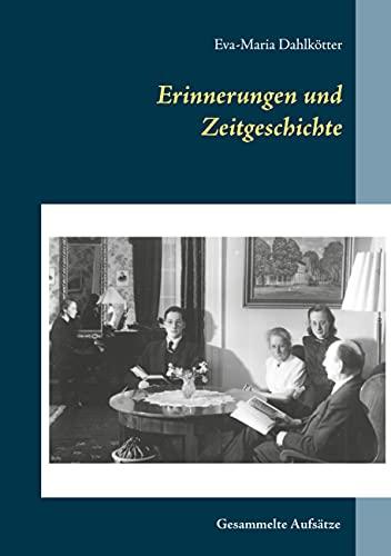 Erinnerungen und Zeitgeschichte: Gesammelte Aufsätze zu Nationalsozialismus, Krieg und Nachkriegszeit