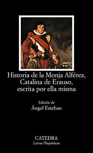 Historia de la Monja Alférez, Catalina de Erauso, escrita por ella misma: 524 (Letras Hispánicas)
