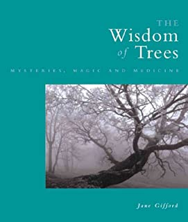 The Wisdom of Trees : Mysteries, Magic, and Medicine
