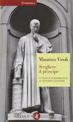 Scegliere il principe. I consigli di Machiavelli al cittadino elettore