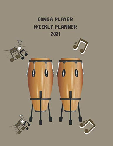 Conga Player Weekly Planner 2021: Conga Player Gift Idea For Men & Women Musicians | Conga Player Weekly Planner Music Note Book | To Do List & Notes Sections | Calendar Views