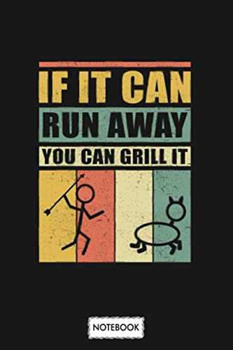 If It Can Run Away You Can Grill It Bbq Gift Notebook: Lined College Ruled Paper, Journal, Matte Finish Cover, Planner, Diary, 6x9 120 Pages