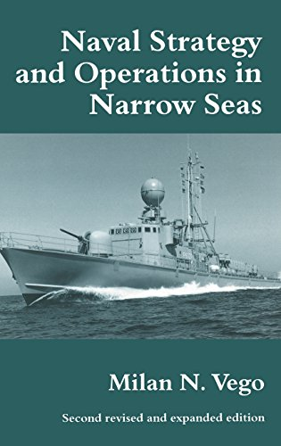 Naval Strategy and Operations in Narrow Seas (Cass Series: Naval Policy and History)