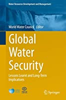 Global Water Security: Lessons Learnt and Long-Term Implications (Water Resources Development and Management)