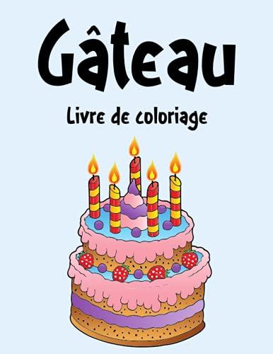 Gâteau Livre de Coloriage: Cahier De Coloriage de Gâteau,...