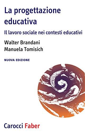 La progettazione educativa. Il lavoro sociale nei contesti educativi. Nuova ediz.