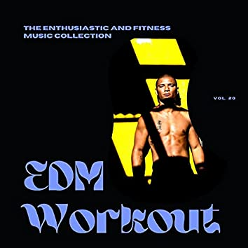 EDM Workout - The Enthusiastic And Fitness Music Collection, Vol 20