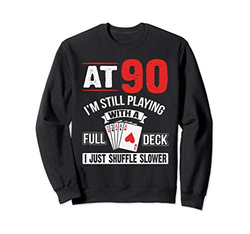 At 90 I'm Still Playing With A Full Deck Cards Birthday Sweatshirt