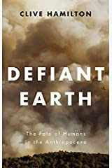 Defiant Earth: The Fate of Humans in the Anthropocene Kindle Edition