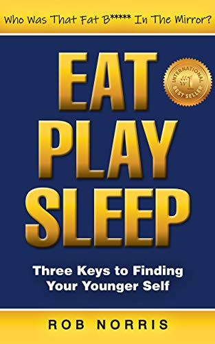 EAT. PLAY. SLEEP.: Three Keys to Finding Your Younger Self