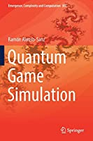 Quantum Game Simulation (Emergence, Complexity and Computation (36))