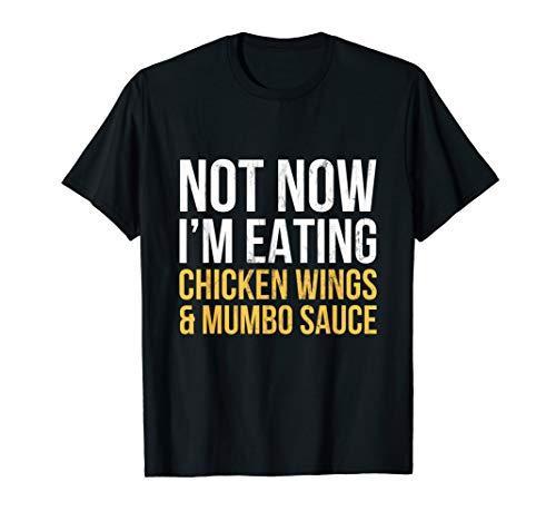 Nicht jetzt Im Essen Chicken Wings und Mumbo Sauce T-Shirt