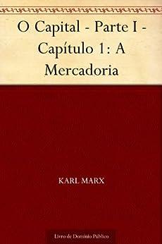 O Capital - Parte I - Capítulo 1: A Mercadoria por [Karl Marx, UTL]