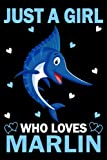 Just A Girl Who Loves Marlin Fish :Marlin Fish Lovers Journal, Cute Marlin Fish Anniversary Gift Idea: (110 Pages 6x9) Marlin Fish Journal Notebook, Marlin Fish Notebook For Birthday Gift