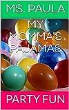 MY MOMMA'S PAJAMAS: PARTY FUN (English Edition)