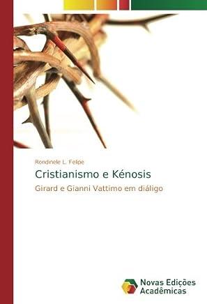 Cristianismo e Kénosis: Girard e Gianni Vattimo em diáligo