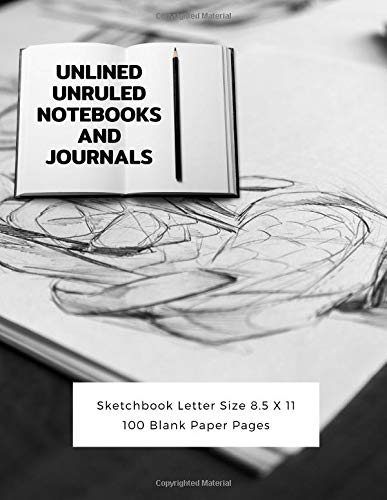 Unlined Unruled Notebooks And Journals Sketchbook Letter Size 8.5 X 11 100 Blank Paper Pages: Diary Journal Notebook Composition Books Writing Drawing Write In Notepad Paper Sheets Volume 66