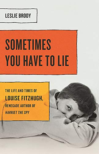 Image of Sometimes You Have to Lie: The Life and Times of Louise Fitzhugh, Renegade Author of Harriet the Spy
