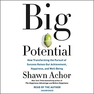 Big Potential     How Transforming the Pursuit of Success Raises Our Achievement, Happiness, and Well-Being              By:                                                                                                                                 Shawn Achor                               Narrated by:                                                                                                                                 Shawn Achor                      Length: 6 hrs and 35 mins     480 ratings     Overall 4.7