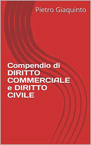 Compendio di DIRITTO COMMERCIALE e DIRITTO CIVILE (Manualistica STUDIOPIGI)